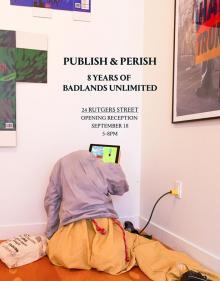 Opening Receptions, September 18, 2019, 09/18/2019, Publish & Perish: 8 Years of Badlands Unlimited