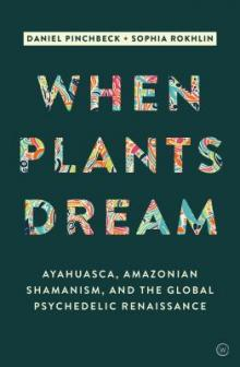 Author Readings, September 10, 2019, 09/10/2019, When Plants Dream: Ayahuasca, Amazonian Shamanism and the Global Psychedelic Renaissance