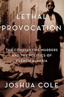 Author Readings, October 16, 2019, 10/16/2019, Lethal Provocation: The Constantine Murders and the Politics of French Algeria