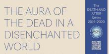 Lectures, September 24, 2019, 09/24/2019, The Aura of the Dead in a Disenchanted World