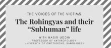 """Lectures, October 10, 2019, 10/10/2019, The Voices of the Victims: The Rohingyas and Their """"Subhuman"""" Life"""