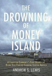 Author Readings, October 22, 2019, 10/22/2019, The Drowning of Money Island: A Forgotten Community's Fight Against the Rising Seas Forever Changing Coastal America