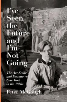 Author Readings, October 28, 2019, 10/28/2019, I've Seen the Future and I'm Not Going: The Art Scene and Downtown New York in the 1980s