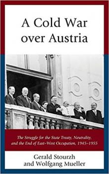 Author Readings, October 28, 2019, 10/28/2019, A Cold War Over Austria: The Struggle for the State Treaty, Neutrality, and the End of East-West Occupation, 1945-1955