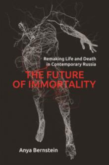 Author Readings, October 23, 2019, 10/23/2019, The Future of Immortality: Remaking Life and Death in Contemporary Russia