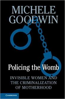 Author Readings, December 09, 2019, 12/09/2019, Policing the Womb: Invisible Women and the Criminalization of Motherhood