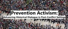 Conferences, December 12, 2019, 12/12/2019, Prevention Activism: Advancing Historical Dialogue In Post-Conflict Settings
