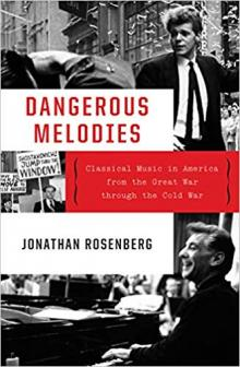 Author Readings, December 12, 2019, 12/12/2019, Dangerous Melodies: Classical Music in America from the Great War through the Cold War