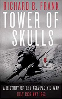 Lectures, March 06, 2020, 03/06/2020, Tower of Skulls: A History of the Asia-Pacific War, July 1937-May 1942