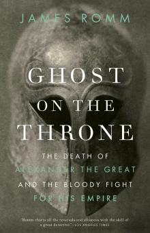 Lectures, April 03, 2020, 04/03/2020, CANCELLED***Ghost on the Throne: The Death of Alexander the Great and the Bloody Fight for his Empire***CANCELLED