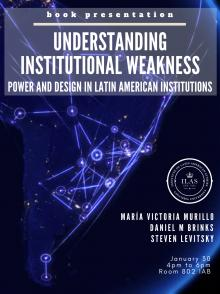 Author Readings, January 30, 2020, 01/30/2020, Understanding Institutional Weakness: Power and Design in Latin American Institutions