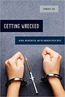 Author Readings, January 28, 2020, 01/28/2020, Getting Wrecked: Women, Incarceration, and the American Opioid Crisis