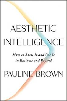 Author Readings, January 29, 2020, 01/29/2020, Aesthetic Intelligence: How to Boost It and Use It in Business and Beyond