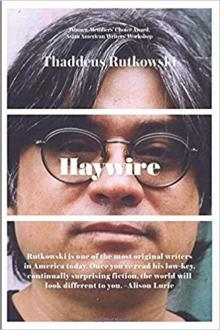 Book Discussions, February 28, 2020, 02/28/2020, Haywire: A Relaunch of Thaddeus Rutkowski's Innovative Novel
