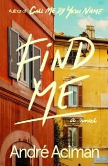 Author Readings, February 21, 2020, 02/21/2020, Find Me: André Aciman Reads from His Sequel to Call Me By Your Name