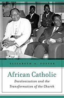 Author Readings, February 05, 2020, 02/05/2020, African Catholic: Decolonization and the Transformation of the Church
