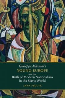 Author Readings, February 06, 2020, 02/06/2020, Giuseppe Mazzini's Young Europe and the Birth of Modern Nationalism in the Slavic World