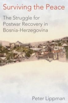 Author Readings, February 10, 2020, 02/10/2020, Surviving the Peace: The Struggle for Postwar Recovery in Bosnia-Herzegovina