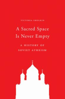 Author Readings, February 13, 2020, 02/13/2020, A Sacred Space Is Never Empty: A History of Soviet Atheism