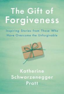 Author Readings, March 10, 2020, 03/10/2020, The Gift of Forgiveness: Inspiring Stories from Those Who Have Overcome the Unforgivable: A New Book from Katherine Schwarzenegger Pratt