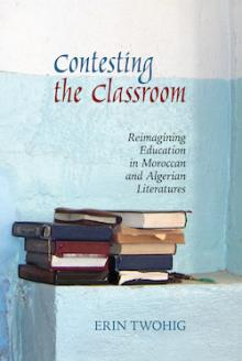 Author Readings, March 06, 2020, 03/06/2020, Contesting the Classroom. Reimagining Education in Moroccan and Algerian Literatures
