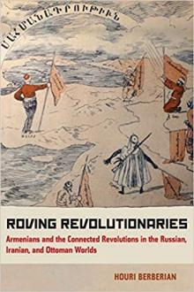Author Readings, February 27, 2020, 02/27/2020, Roving Revolutionaries: Armenians and the Connected Revolutions in the Russian, Iranian, and Ottoman Worlds
