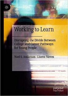 Author Readings, March 05, 2020, 03/05/2020, Working to Learn: Disrupting the Divide Between College and Career Pathways for Young People