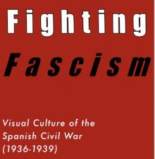 Opening Receptions, March 27, 2020, 03/27/2020, CANCELLED***Fighting Fascism: Visual Culture of the Spanish Civil War***CANCELLED