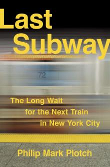 Author Readings, March 18, 2020, 03/18/2020, !!!CANCELLED!!! Last Subway: The Long Wait for the Next Train in New York City !!!CANCELLED!!!