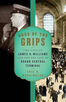 Author Readings, March 23, 2020, 03/23/2020, !!!CANCELLED!!! Boss of the Grips: The Life of James H. Williams and the Red Caps of Grand Central Terminal !!!CANCELLED!!!