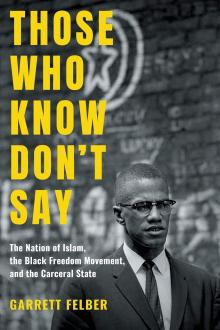 Author Readings, April 16, 2020, 04/16/2020, Those Who Know Don't Say: The Nation of Islam, the Black Freedom Movement, and the Carceral State