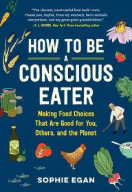 Author Readings, April 13, 2020, 04/13/2020, !!!CANCELLED!!!  How to Be a Conscious Eater: Making Food Choices That Are Good for You, Others, and the Planet