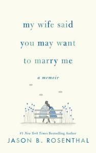 Author Readings, April 21, 2020, 04/21/2020, My Wife Said You May Want to Marry Me: A Final Act of Love