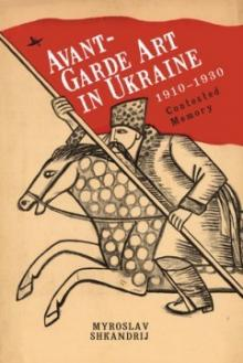 Author Readings, April 09, 2020, 04/09/2020, CANCELLED!!!  Avant-Garde Art in Ukraine, 1910-1930: Contested Memory