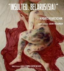 Staged Readings, November 27, 2020, 11/27/2020, Insulted. Belarus(sia): The Story of The Belarusian Revolution (virtual)