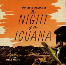 Staged Readings, December 02, 2020, 12/02/2020, Tennessee Williams's The Night of the Iguana with Golden Globe and Tony Winners (virtual)