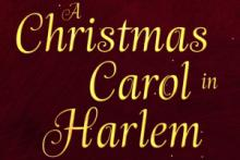 Plays, January 01, 2021, 01/01/2021, A Christmas Carol in Harlem: Holiday Family Classic (virtual, streaming for 24 hours)