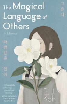 """Book Discussions, January 13, 2021, 01/13/2021, The Magical Language of Others with the Author, """"A haunting, gorgeous narrative lushly told. Brilliant."""" - The Star Tribune (virtual)"""