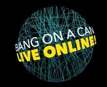Concerts, February 21, 2021, 02/21/2021, Bang on a Can Marathon: Innovative Music (virtual)