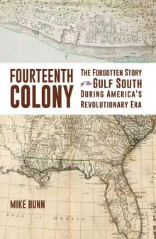 Lectures, May 06, 2021, 05/06/2021, Fourteenth Colony: The Forgotten Story of the Gulf South During America's Revolutionary Era (virtual)