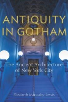 Author Readings, June 01, 2021, 06/01/2021, Antiquity in Gotham: The Ancient Architecture of New York City(virtual)