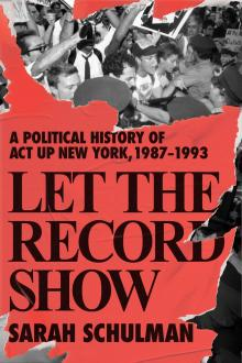 Author Readings, June 05, 2021, 06/05/2021, Let the Record Show: A Political History of ACT UP New York, 1987-1993 (virtual)