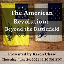 Lectures, June 24, 2021, 06/24/2021, The American Revolution: Beyond the Battlefield (Zoom)