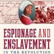 Author Readings, July 08, 2021, 07/08/2021, Espionage and Enslavement in the Revolution: The True Story of Robert Townsend and Elizabeth (virtual)