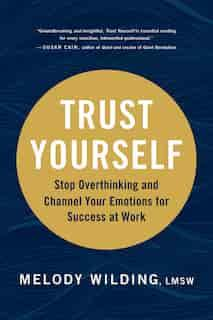 Author Readings, July 22, 2021, 07/22/2021, Trust Yourself: Stop Overthinking and Channel Your Emotions at Work