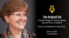 Lectures, July 23, 2021, 07/23/2021, The Original Sin:Castrati Singers in the European Sacred Music Tradition (virtual)