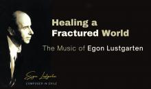 Readings, October 07, 2021, 10/07/2021, Healing a Fractured World: The Music of Egon Lustgarten: A Reading with Music