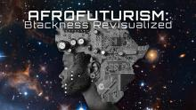 Discussions, October 07, 2021, 10/07/2021, Afrofuturism: Blackness Revisualized (online)
