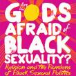 Conferences, October 23, 2014, 10/23/2014, Are the Gods Afraid of Black Sexuality? Religion and the Burdens of Black Sexual Politics