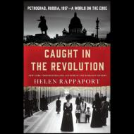 Slide Lectures, April 24, 2017, 04/24/2017, Helen Rappaport discusses her book Caught in the Revolution: Petrograd, Russia, 1917 - A World on the Edge